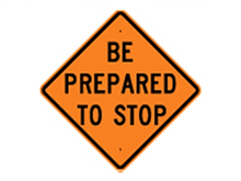 Picture of Be Prepared To Stop Sign (W3-4*27)